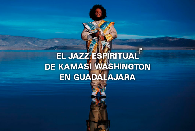 El jazz espiritual de Kamasi Washington en Guadalajara.