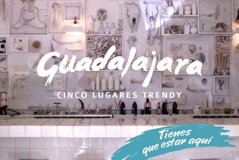 Cinco lugares trendy en Guadalajara