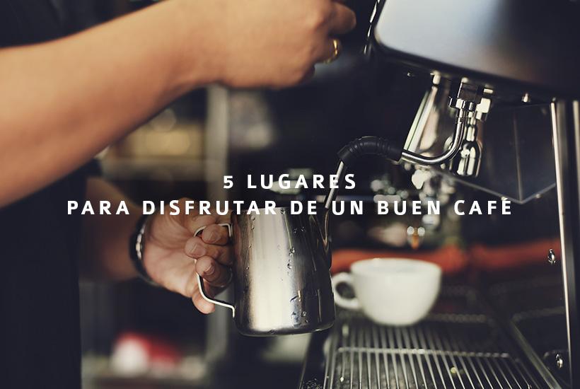 5 lugares para disfrutar de un buen café