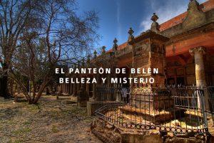 El Panteón de Belén, un lugar lleno de belleza y misterio