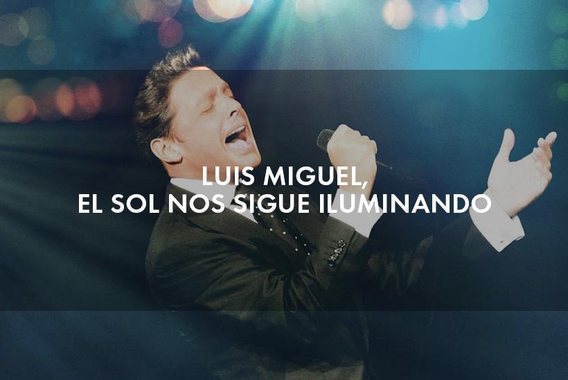 Luis Miguel, el Sol nos sigue iluminando