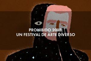 Prohibido 2018, un festival de arte diverso