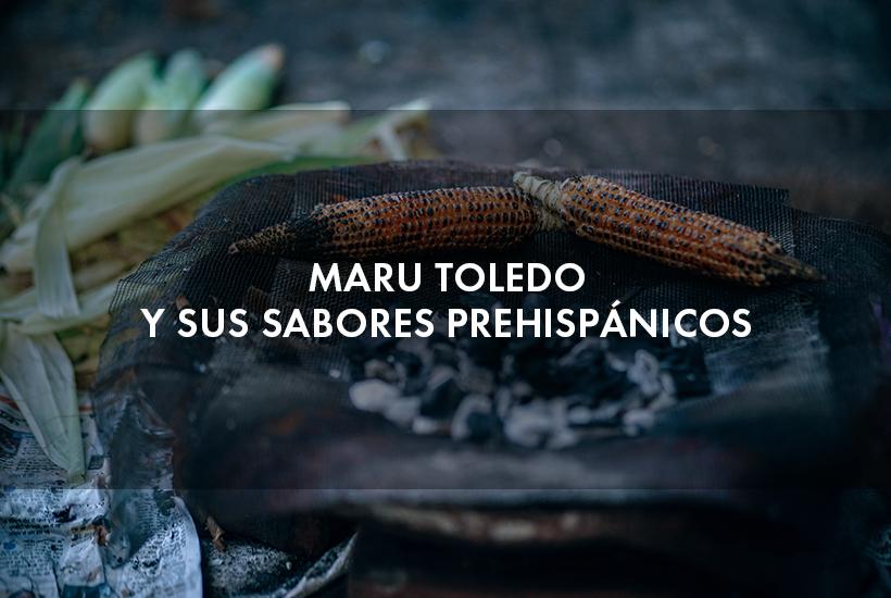 Maru Toledo y sus sabores prehispánicos
