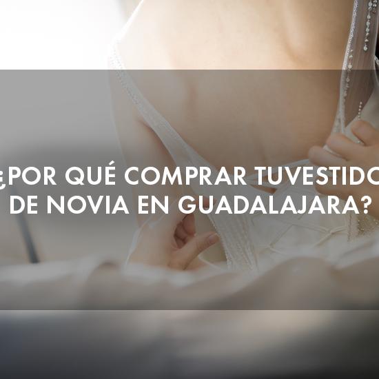 ¿Por qué comprar tu vestido de novia en Guadalajara?