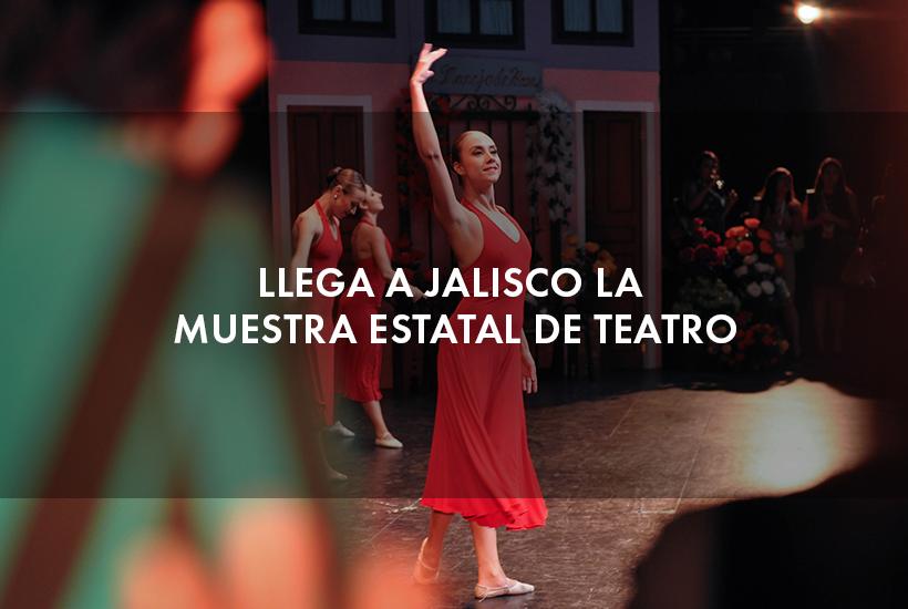Llega a Jalisco la Muestra Estatal de Teatro