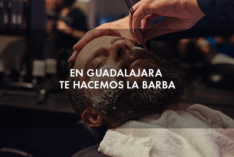 En Guadalajara te hacemos la barba