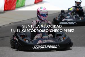 Siente la velocidad en el Kartódromo Checo Pérez