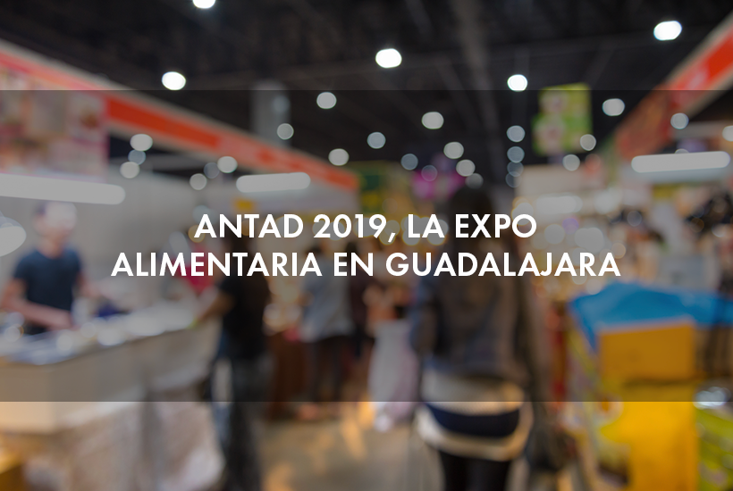 ANTAD 2019, la expo alimentaria en Guadalajara