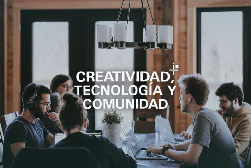 Creatividad, tecnología y comunidad
