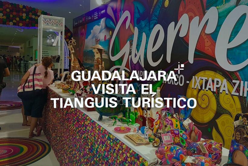 Guadalajara visita el Tianguis Turístico