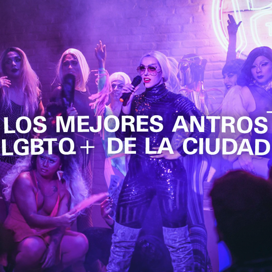 Los mejores antros LGBTQ+ de la ciudad