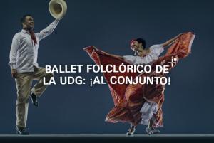 Ballet Folclórico de la UdeG: ¡Al Conjunto!