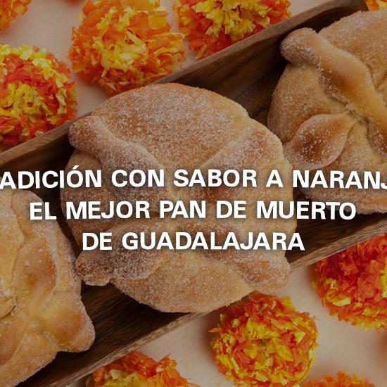 Tradición con sabor a naranja, el mejor pan de muerto de Guadalajara