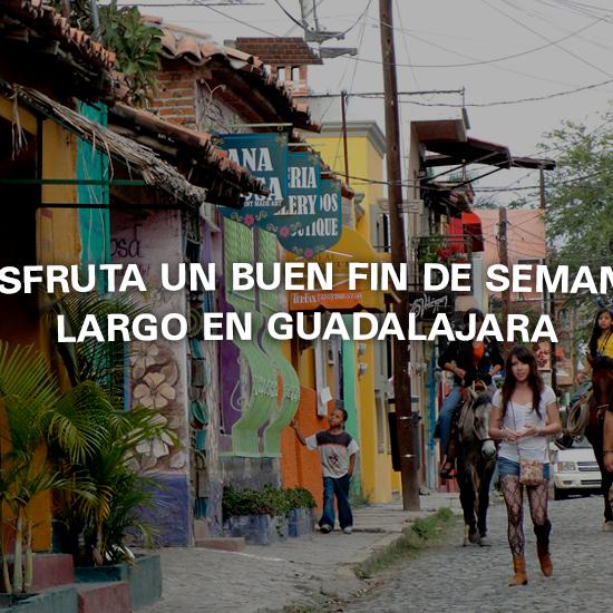 Disfruta un buen fin de semana largo en Guadalajara