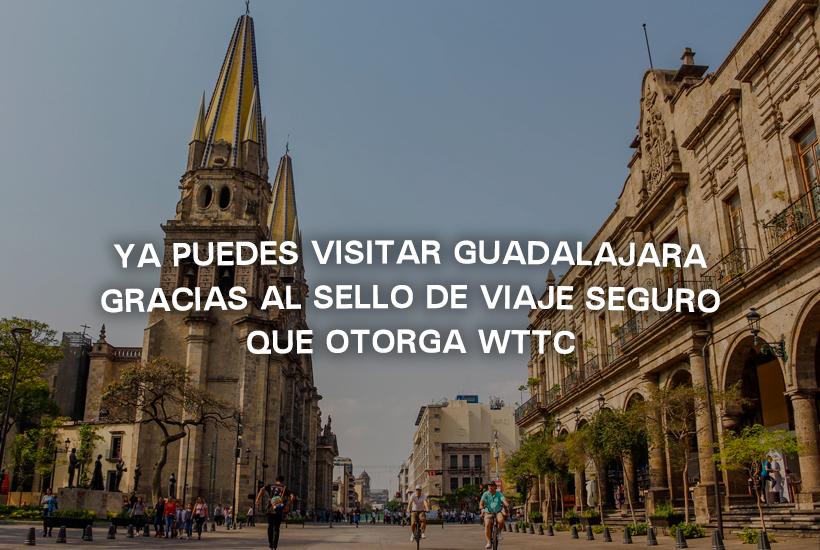 Ya puedes visitar Guadalajara gracias al Sello de Viaje Seguro que otorga WTTC