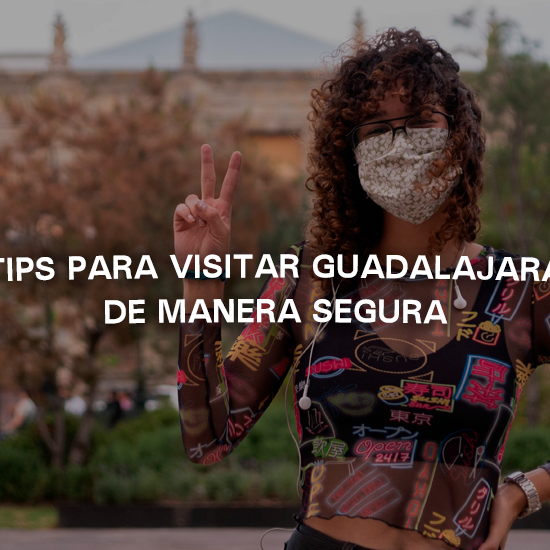 Tips para visitar Guadalajara de manera segura