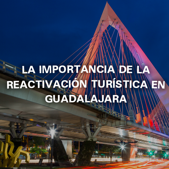 La importancia de la reactivación turística en Guadalajara