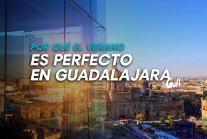 Por qué el verano es perfecto en Guadalajara