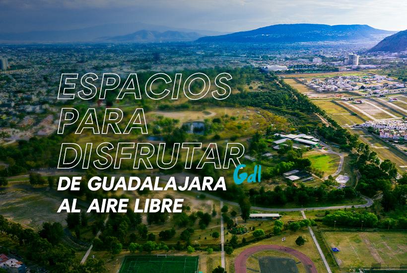 Espacios para disfrutar de Guadalajara al Aire Libre