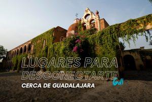 Lugares para desconectarte cerca de Guadalajara