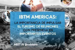 IBTM AMERICAS: La importancia de impulsar el turismo de reuniones con presencia en importantes eventos